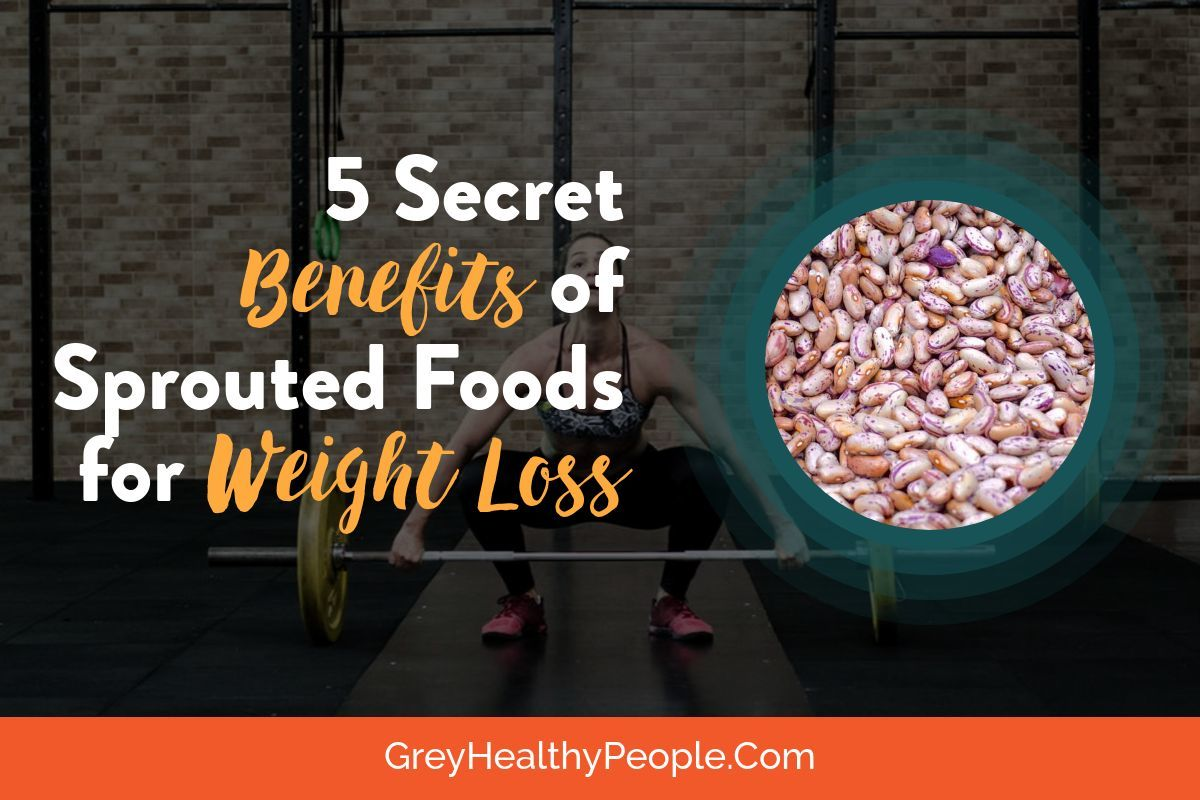 secret benefits sprouted foods weight loss