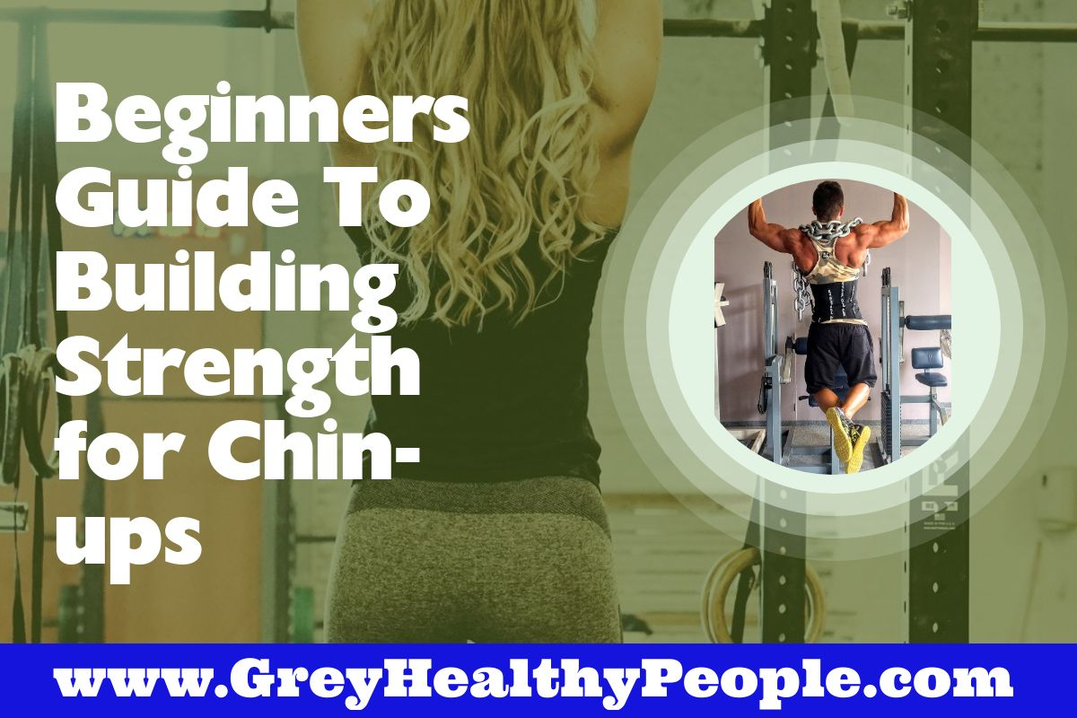 beginners guide to building strength for chin ups