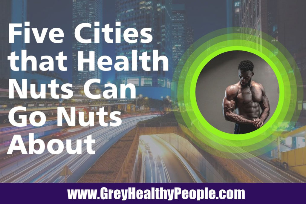 five cities health nuts can go nuts
