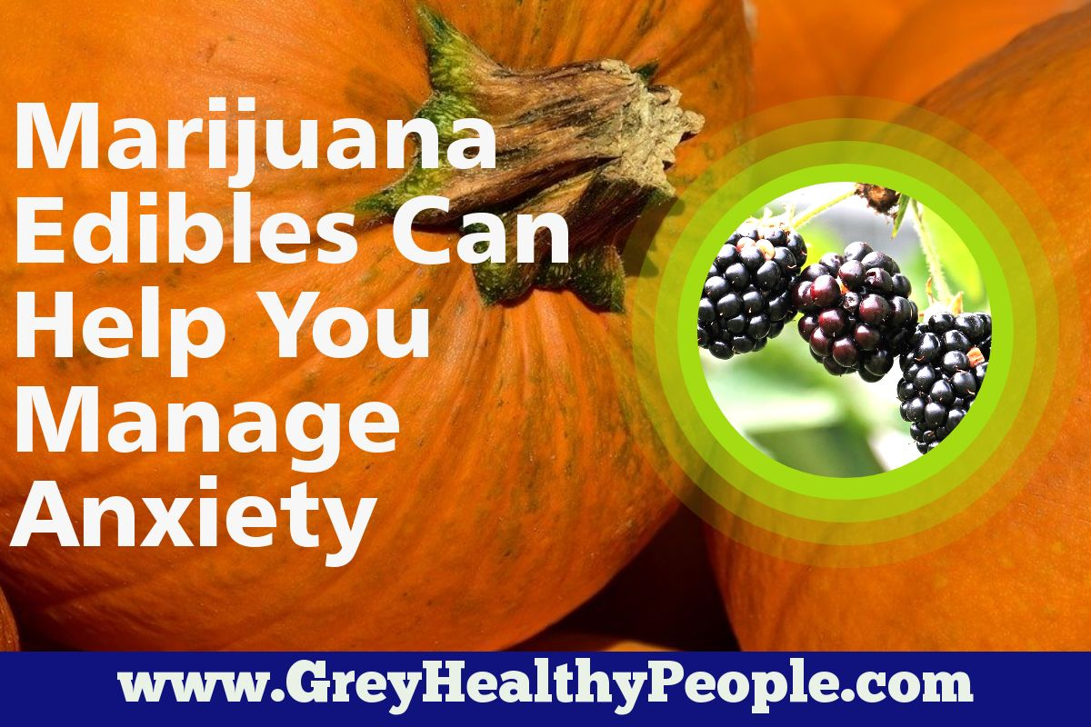 Marijuana Edibles Can Help You Manage Anxiety
