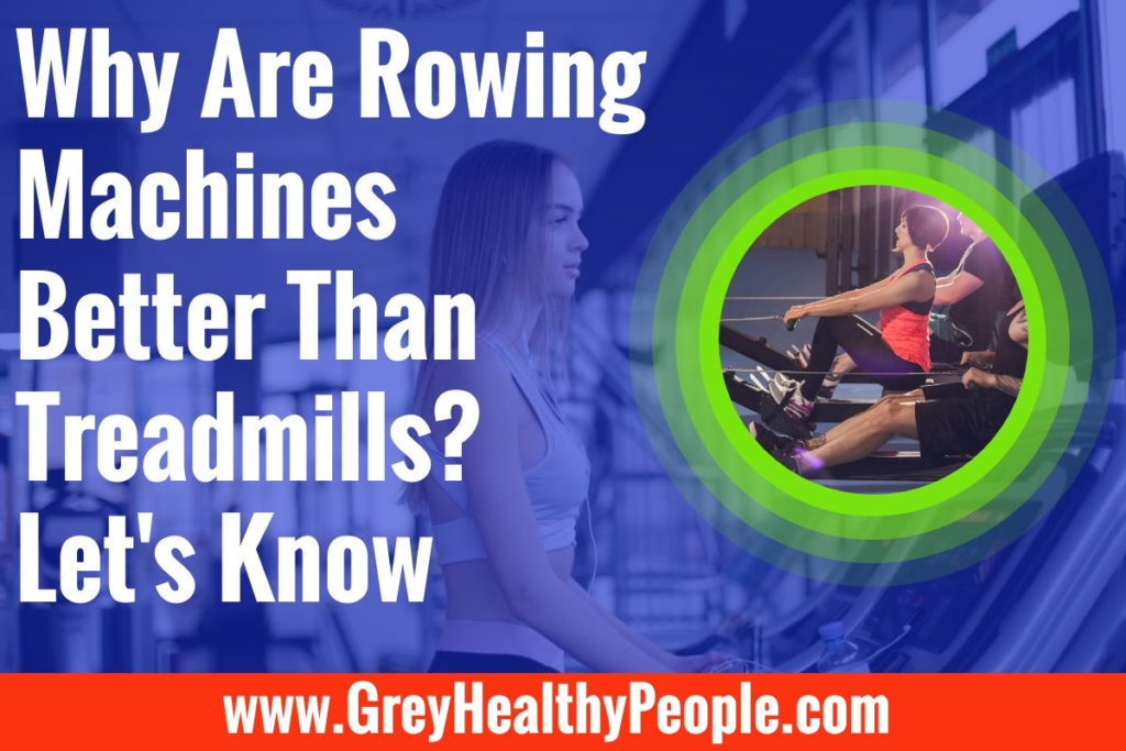 Are Rowing Machines Better Than Treadmills