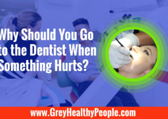 why should you go to the dentist when something hurts
