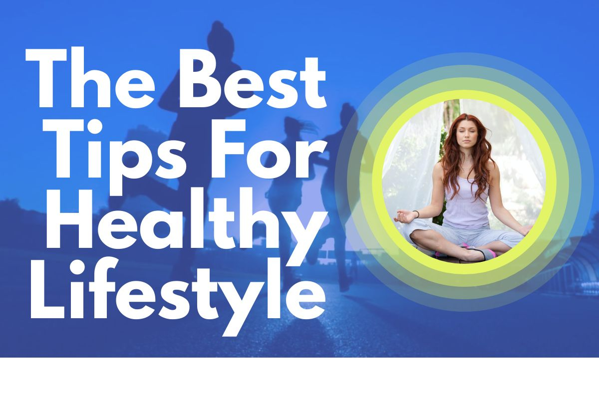 if you want a healthy lifestyle then follow these tips to get good health